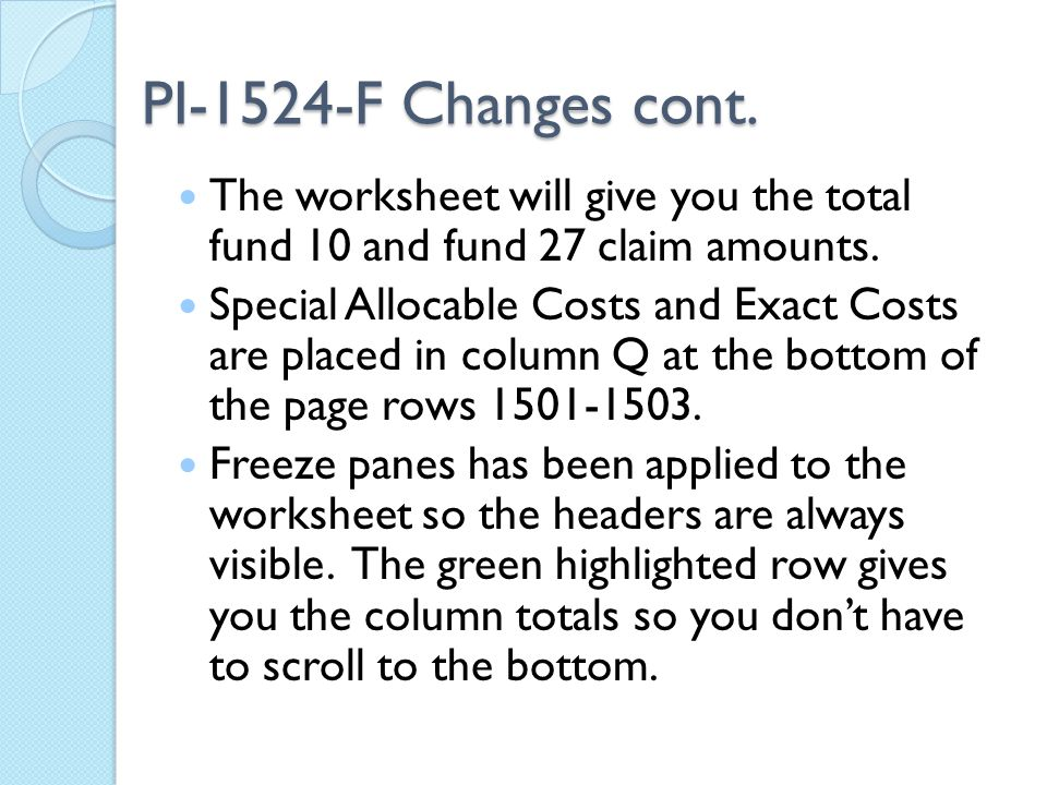 PI-1524-F Changes cont. The worksheet will give you the total fund 10 and fund 27 claim amounts.