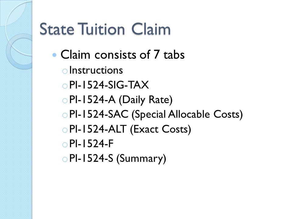 State Tuition Claim Claim consists of 7 tabs o Instructions o PI-1524-SIG-TAX o PI-1524-A (Daily Rate) o PI-1524-SAC (Special Allocable Costs) o PI-15