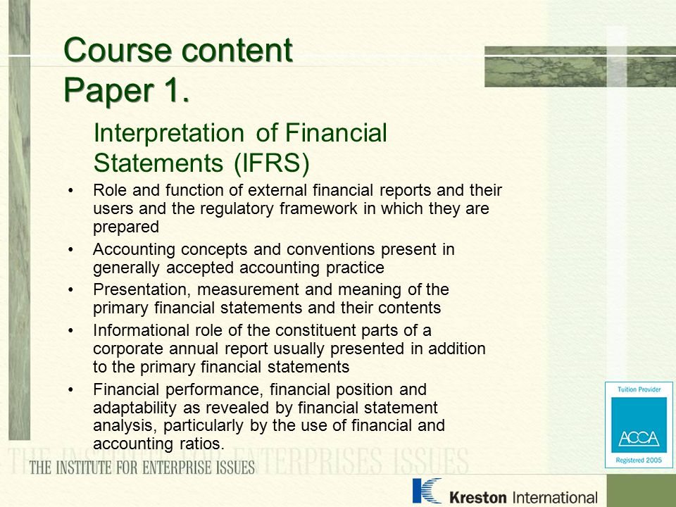 Interpretation of Financial Statements (IFRS) Role and function of external financial reports and their users and the regulatory framework in which th