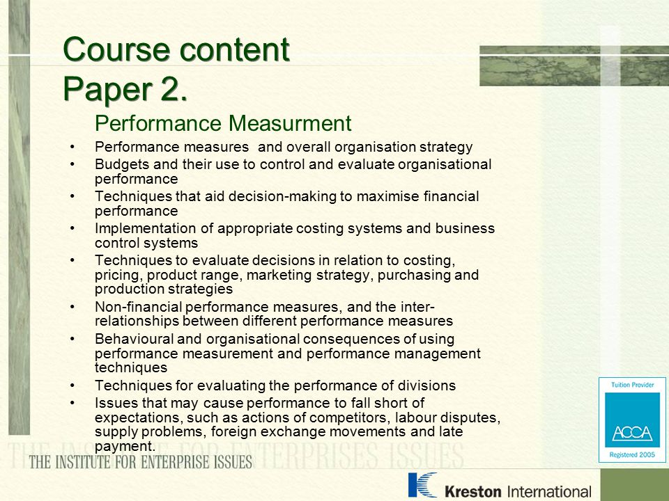 Performance Measurment Performance measures and overall organisation strategy Budgets and their use to control and evaluate organisational performance