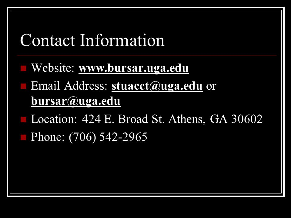Contact Information Website: www.bursar.uga.edu Email Address: stuacct@uga.edu or bursar@uga.edu Location: 424 E.