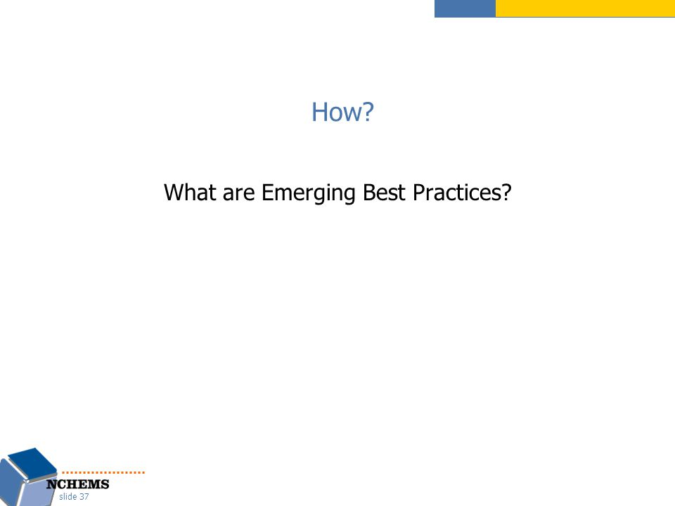 How? What are Emerging Best Practices? slide 37