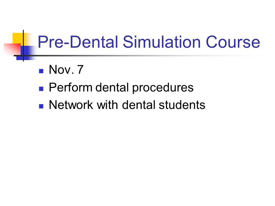 Pre-Dental Simulation Course Nov. 7 Perform dental procedures Network with dental students