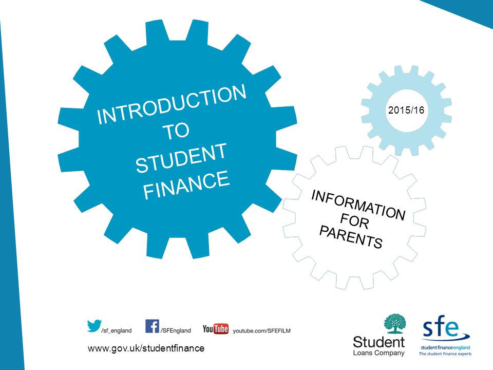 www.gov.uk/studentfinance 2015/16 INTRODUCTION TO STUDENT FINANCE INFORMATION FOR PARENTS