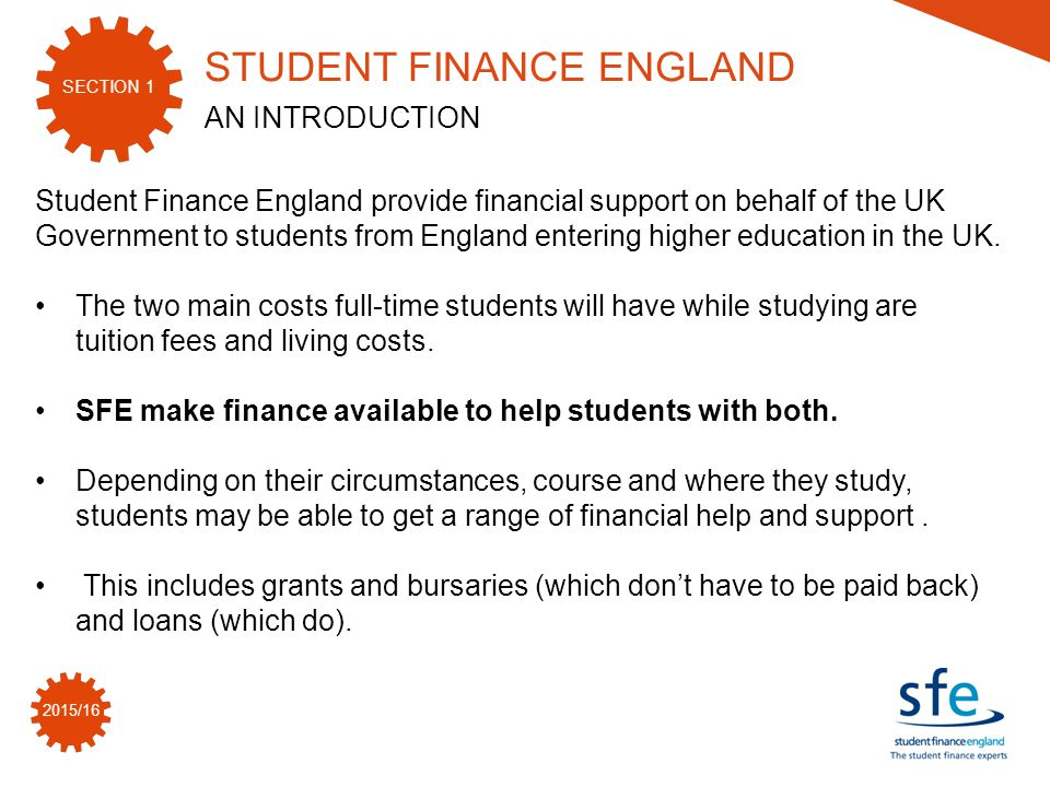 2015/16 SECTION 2 www.thestudentroom.co.uk/studentfinance www.youtube.com/SFEFILM www.twitter.com/sf_england www.facebook.com/SFEngland SFE ONLINE FOR MORE INFORMATION AND RESOURCES