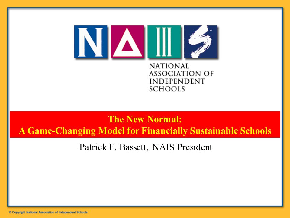 New Normal: Game-changing Vision  Outcome of New Model:  financially sustainable schools, built to last.  stable or improved value-proposition.