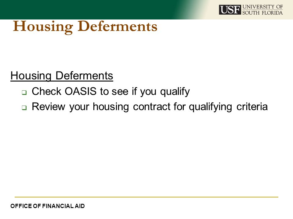 Housing Deferments  Check OASIS to see if you qualify  Review your housing contract for qualifying criteria OFFICE OF FINANCIAL AID