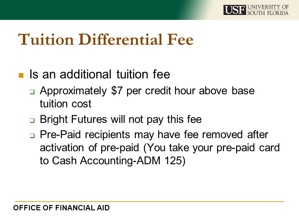 Tuition Differential Fee Is an additional tuition fee  Approximately $7 per credit hour above base tuition cost  Bright Futures will not pay this fe