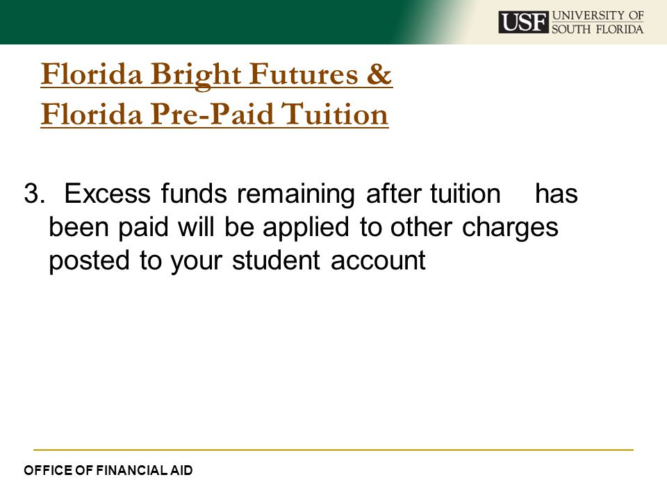 Florida Bright Futures & Florida Pre-Paid Tuition 3. Excess funds remaining after tuition has been paid will be applied to other charges posted to you