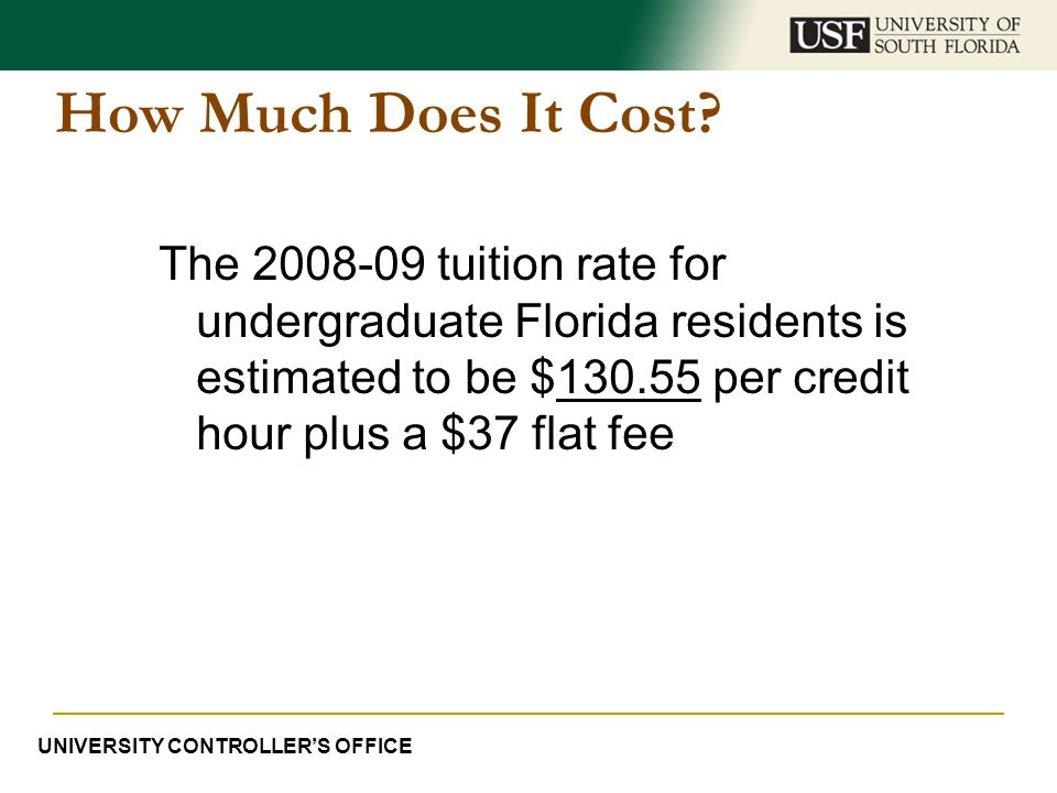 How Much Does It Cost? The 2008-09 tuition rate for undergraduate Florida residents is estimated to be $130.55 per credit hour plus a $37 flat fee UNI