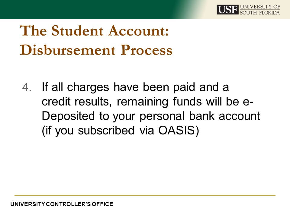 The Student Account: Disbursement Process 4. If all charges have been paid and a credit results, remaining funds will be e- Deposited to your personal