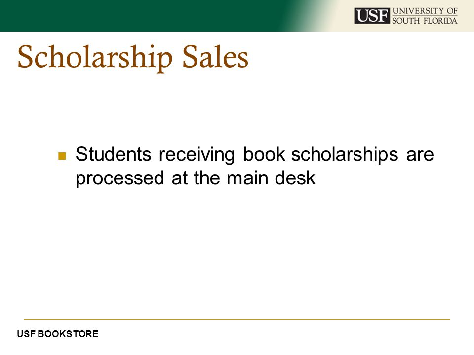 Scholarship Sales Students receiving book scholarships are processed at the main desk USF BOOKSTORE
