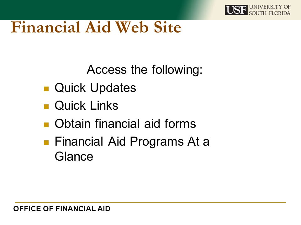 Financial Aid Web Site Access the following: Quick Updates Quick Links Obtain financial aid forms Financial Aid Programs At a Glance OFFICE OF FINANCI