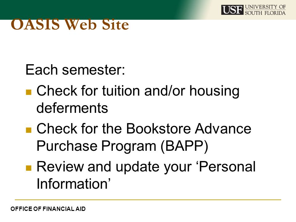 OASIS Web Site Each semester: Check for tuition and/or housing deferments Check for the Bookstore Advance Purchase Program (BAPP) Review and update yo