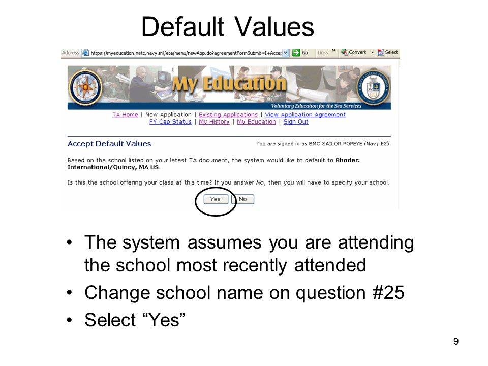 9 Default Values The system assumes you are attending the school most recently attended Change school name on question #25 Select Yes