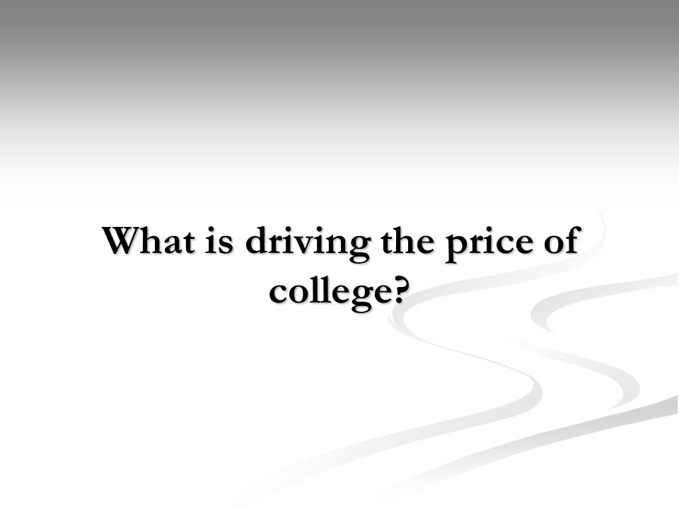 What is driving the price of college?