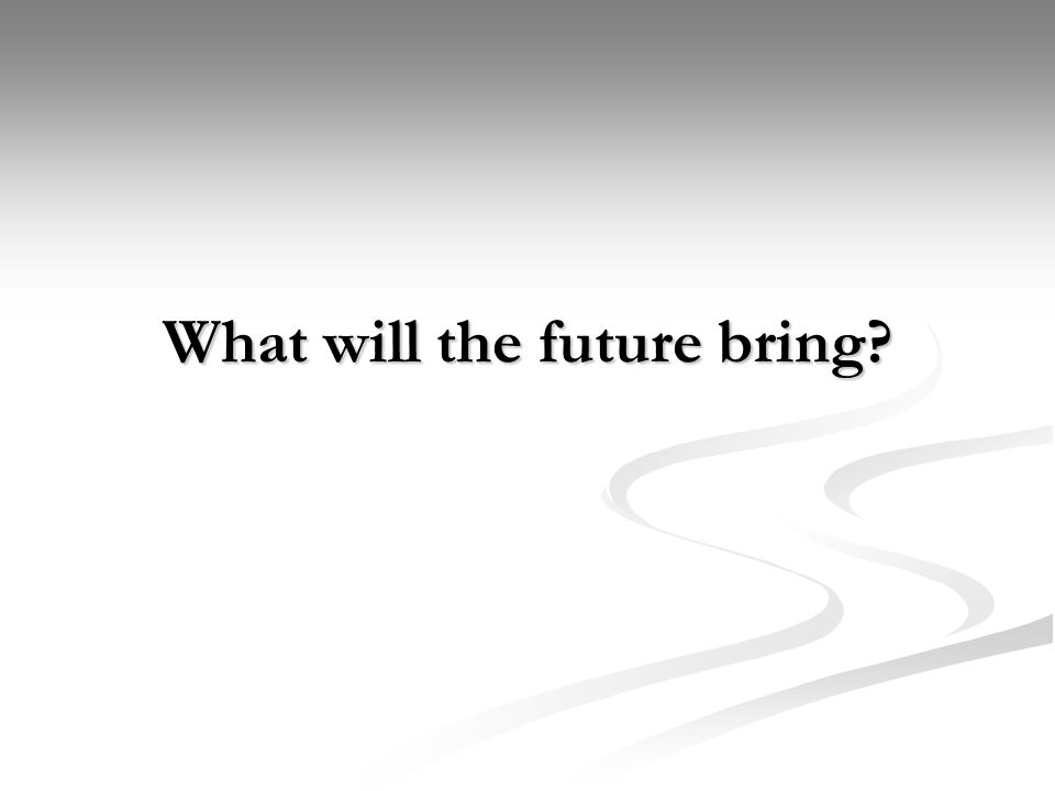 What will the future bring?
