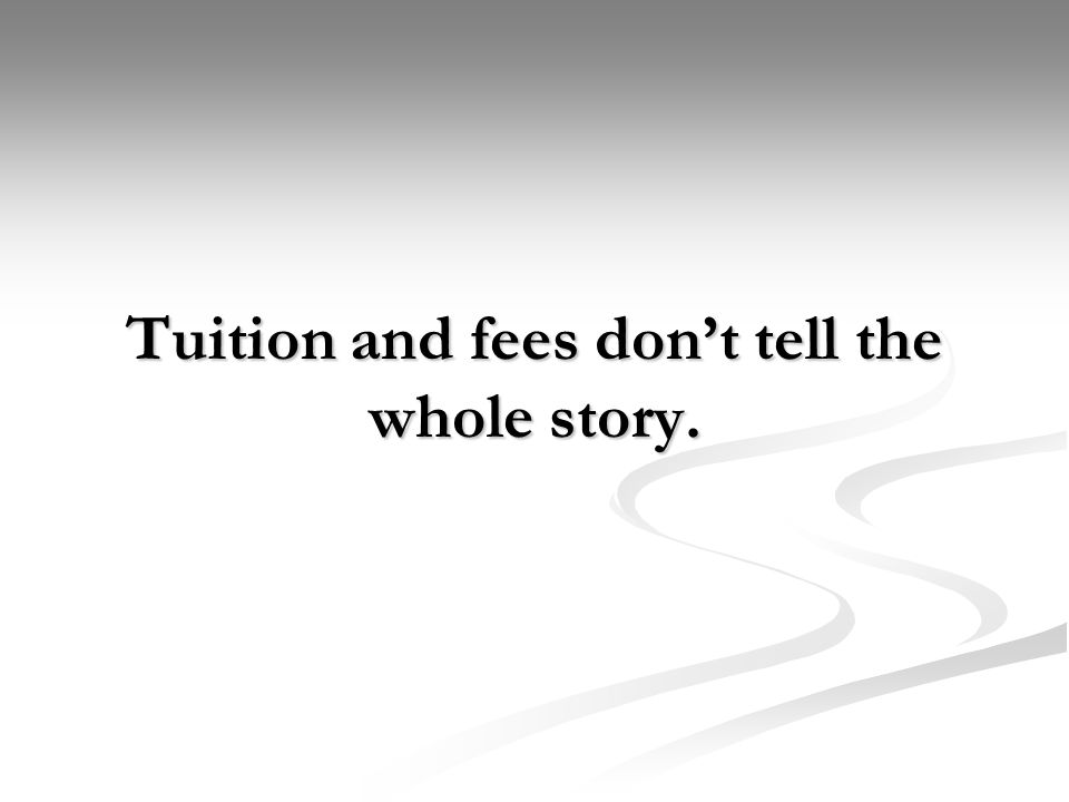 Tuition and fees don't tell the whole story.