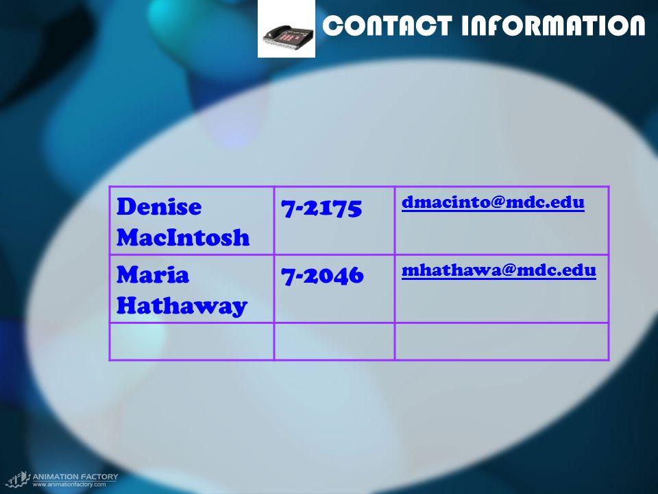 CONTACT INFORMATION Denise MacIntosh 7-2175 dmacinto@mdc.edu Maria Hathaway 7-2046 mhathawa@mdc.edu