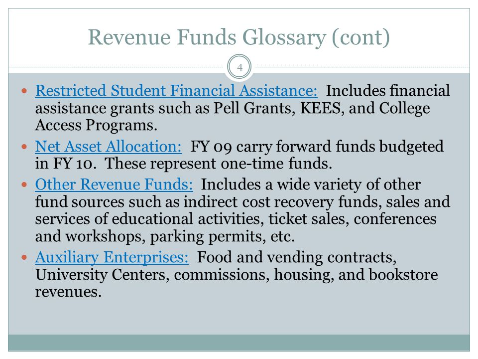 Revenue Funds Glossary (cont) Restricted Student Financial Assistance: Includes financial assistance grants such as Pell Grants, KEES, and College Access Programs.