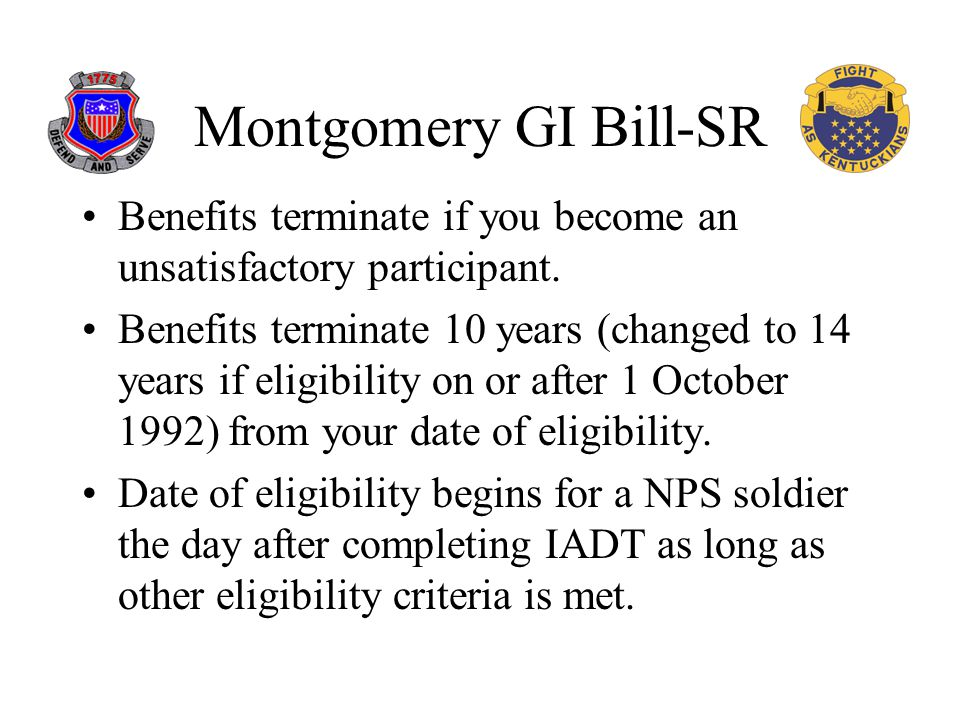 Montgomery GI Bill-SR Benefits terminate if you become an unsatisfactory participant.