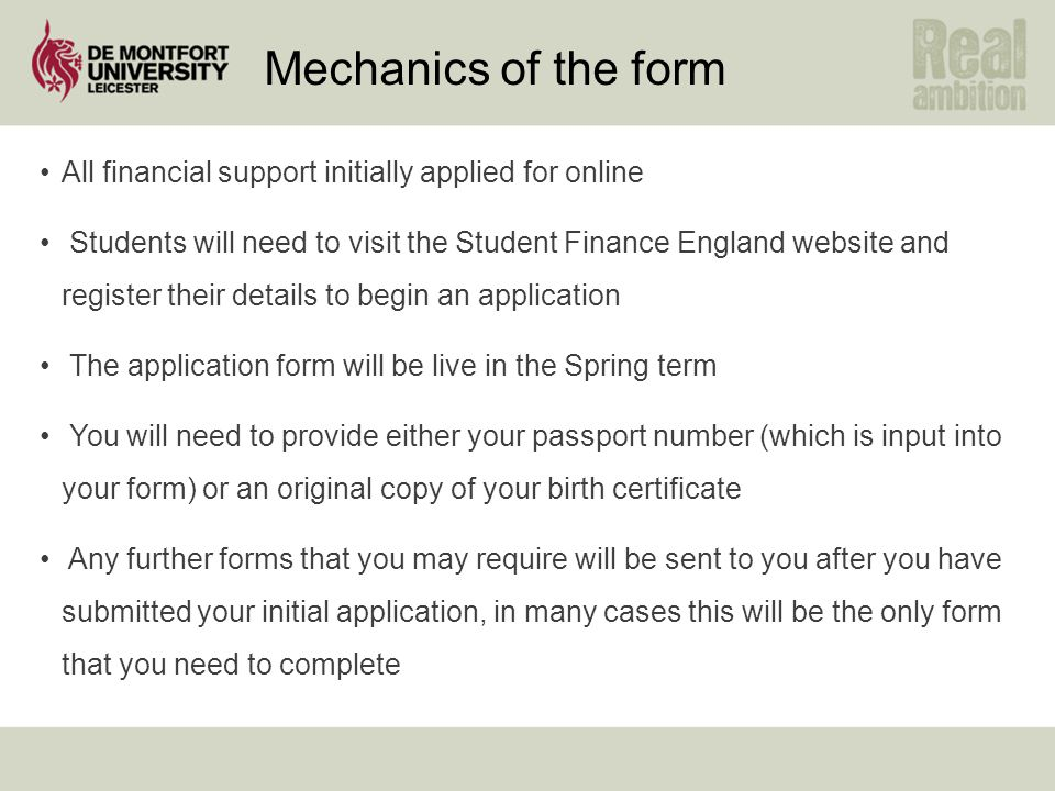 Mechanics of the form All financial support initially applied for online Students will need to visit the Student Finance England website and register