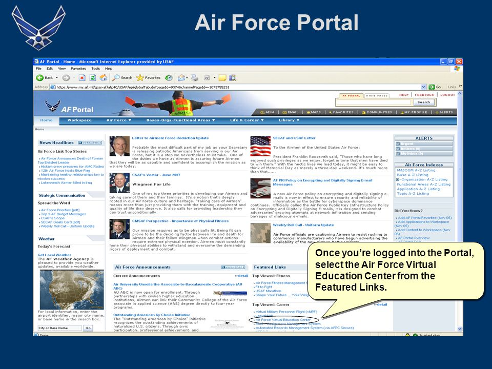 Air Force Portal Once you're logged into the Portal, select the Air Force Virtual Education Center from the Featured Links.