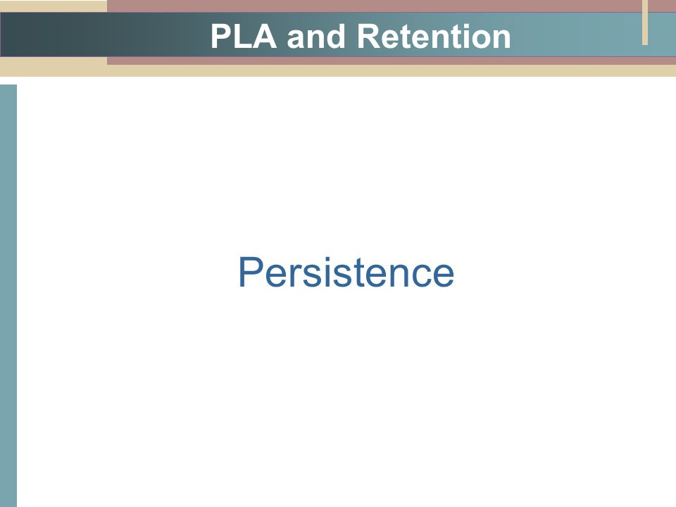 PLA and Retention Persistence