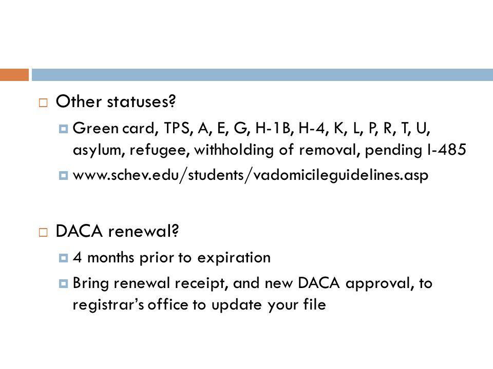  Other statuses?  Green card, TPS, A, E, G, H-1B, H-4, K, L, P, R, T, U, asylum, refugee, withholding of removal, pending I-485  www.schev.edu/stud