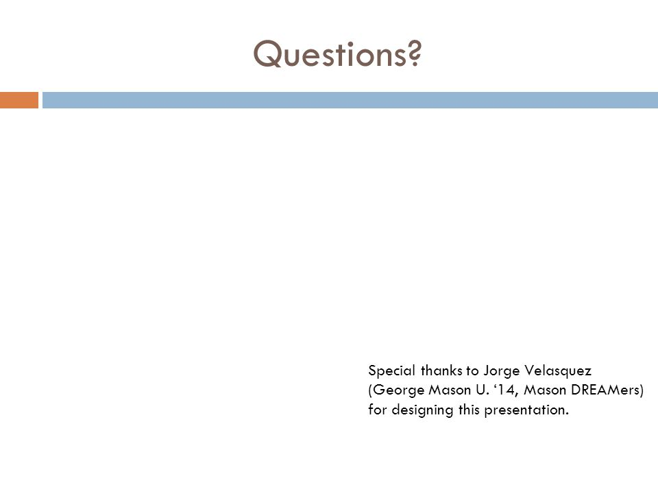 Questions. Special thanks to Jorge Velasquez (George Mason U.