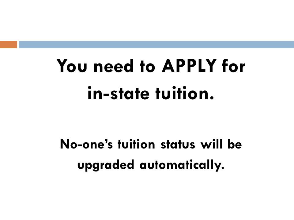 You need to APPLY for in-state tuition. No-one's tuition status will be upgraded automatically.