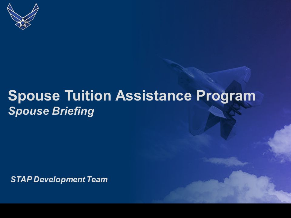 Spouse Tuition Assistance Program Spouse Briefing STAP Development Team