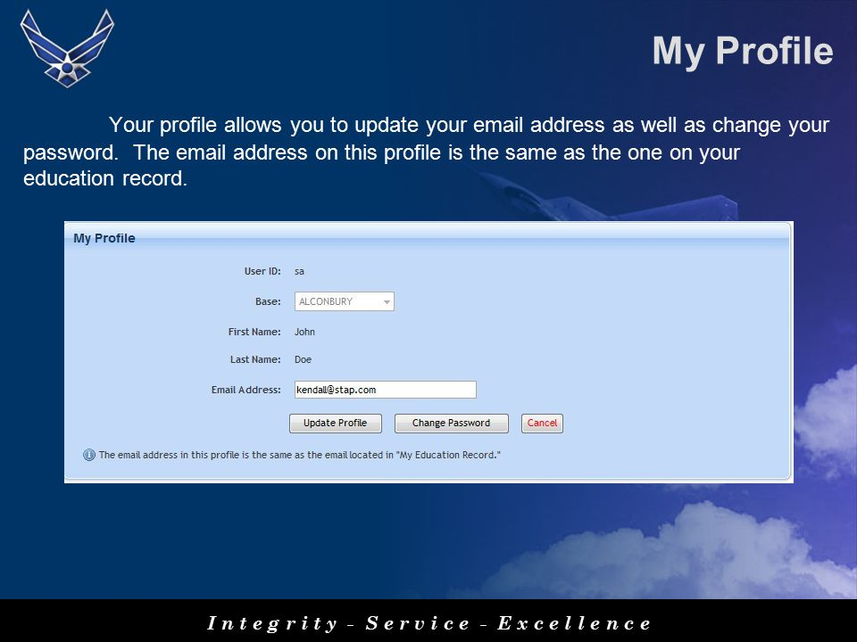 My Profile I n t e g r i t y - S e r v i c e - E x c e l l e n c e Your profile allows you to update your email address as well as change your password.