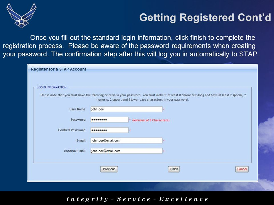I n t e g r i t y - S e r v i c e - E x c e l l e n c e Once you fill out the standard login information, click finish to complete the registration process.