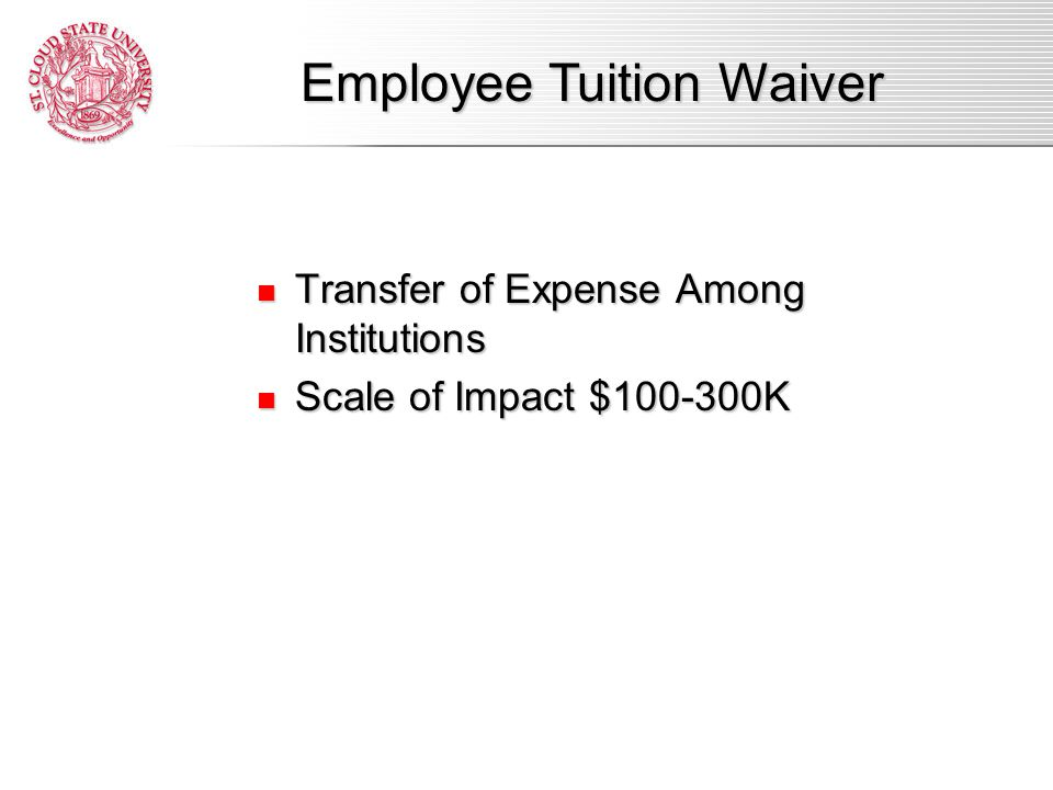 Transfer of Expense Among Institutions Transfer of Expense Among Institutions Scale of Impact $100-300K Scale of Impact $100-300K Employee Tuition Waiver