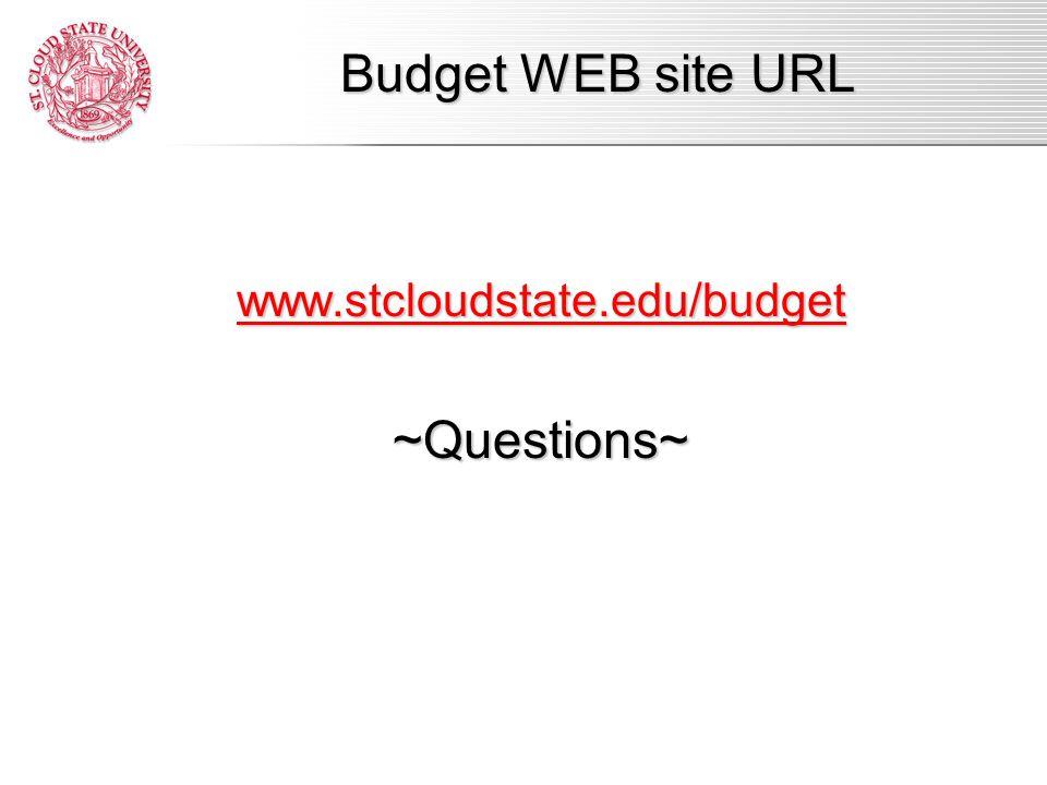 www.stcloudstate.edu/budget ~Questions~ Budget WEB site URL