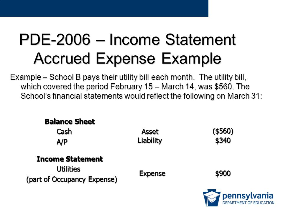 PDE-2006 – Income Statement Accrued Expense Example Example – School B pays their utility bill each month.