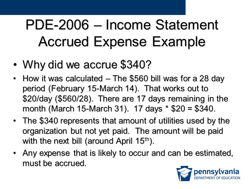 PDE-2006 – Income Statement Accrued Expense Example Why did we accrue $340 Why did we accrue $340.