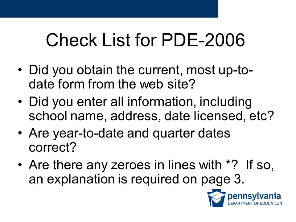 Check List for PDE-2006 Did you obtain the current, most up-to- date form from the web site.