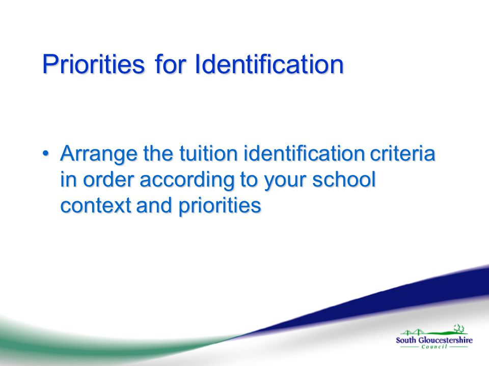 Priorities for Identification Arrange the tuition identification criteria in order according to your school context and prioritiesArrange the tuition identification criteria in order according to your school context and priorities