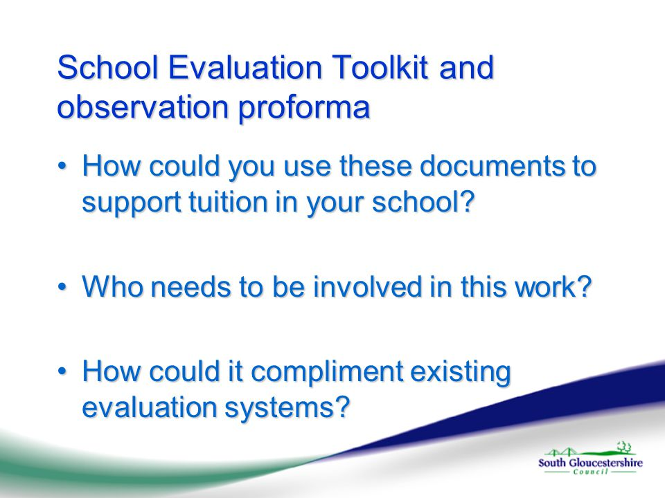 School Evaluation Toolkit and observation proforma How could you use these documents to support tuition in your school How could you use these documents to support tuition in your school.