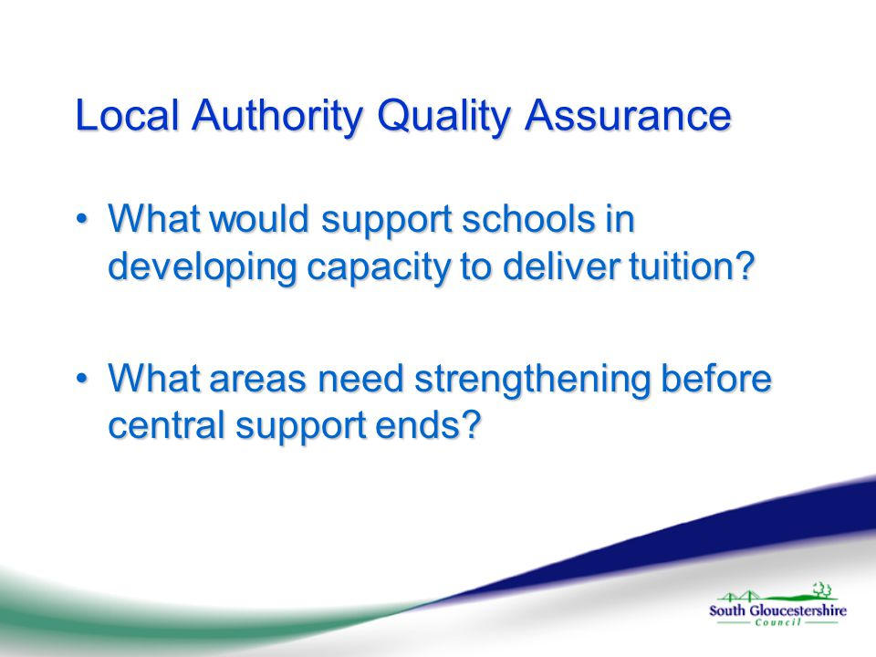 Local Authority Quality Assurance What would support schools in developing capacity to deliver tuition What would support schools in developing capacity to deliver tuition.