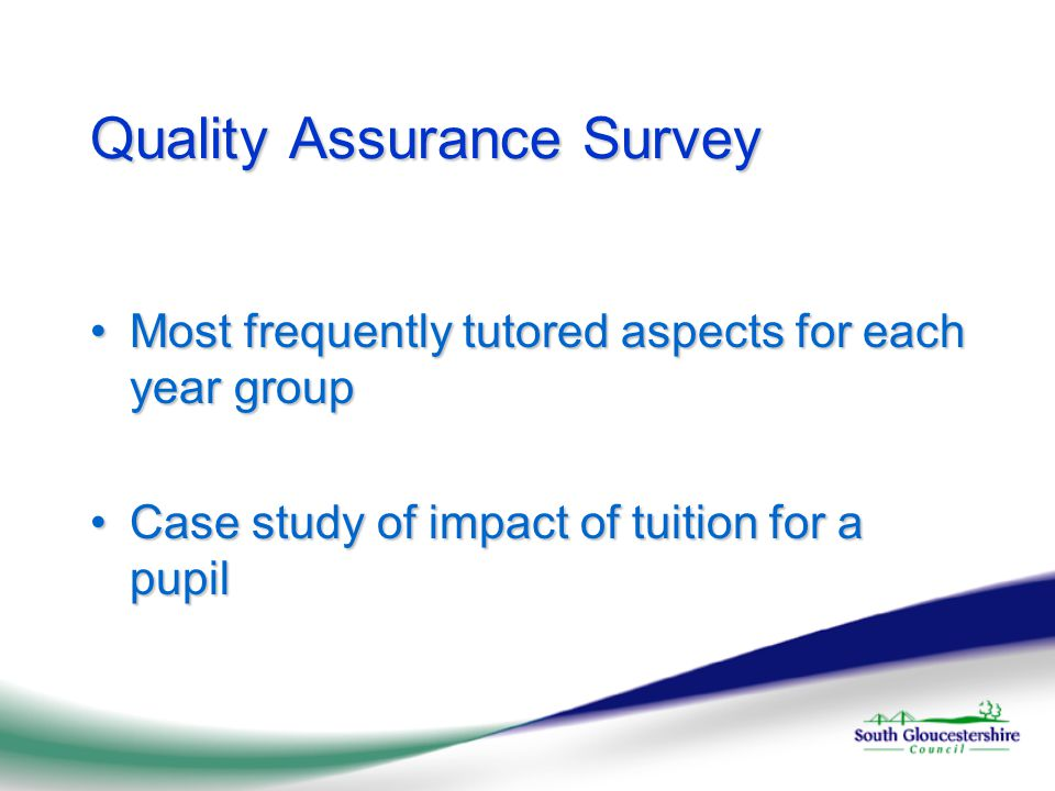 Quality Assurance Survey Most frequently tutored aspects for each year groupMost frequently tutored aspects for each year group Case study of impact of tuition for a pupilCase study of impact of tuition for a pupil