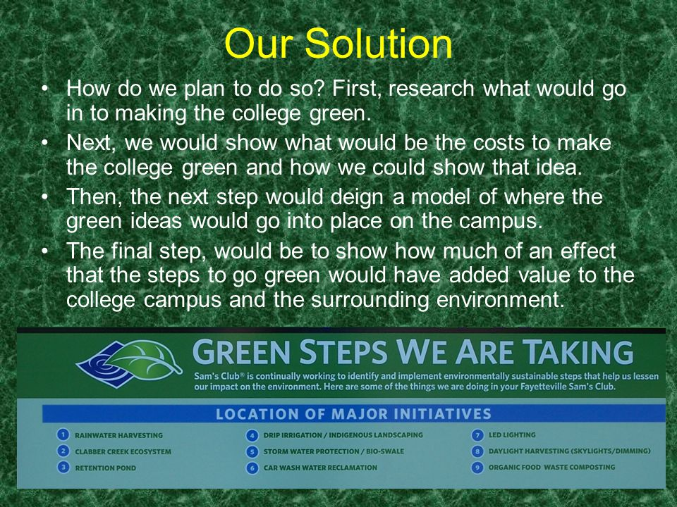 Our Solution How do we plan to do so. First, research what would go in to making the college green.