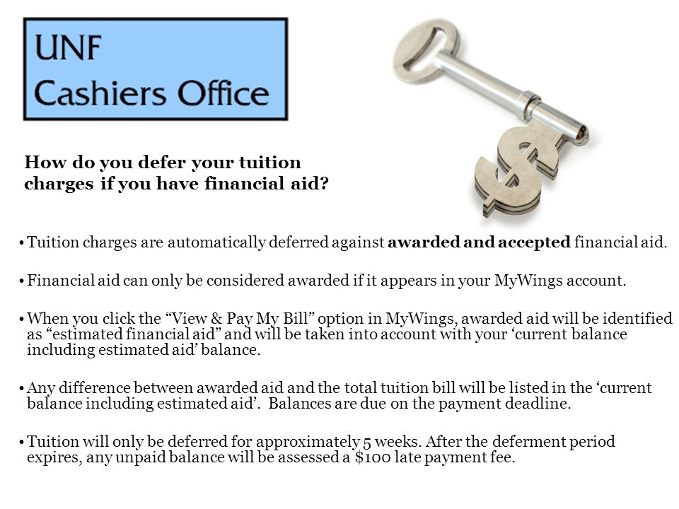 Tuition charges are automatically deferred against awarded and accepted financial aid. Financial aid can only be considered awarded if it appears in y