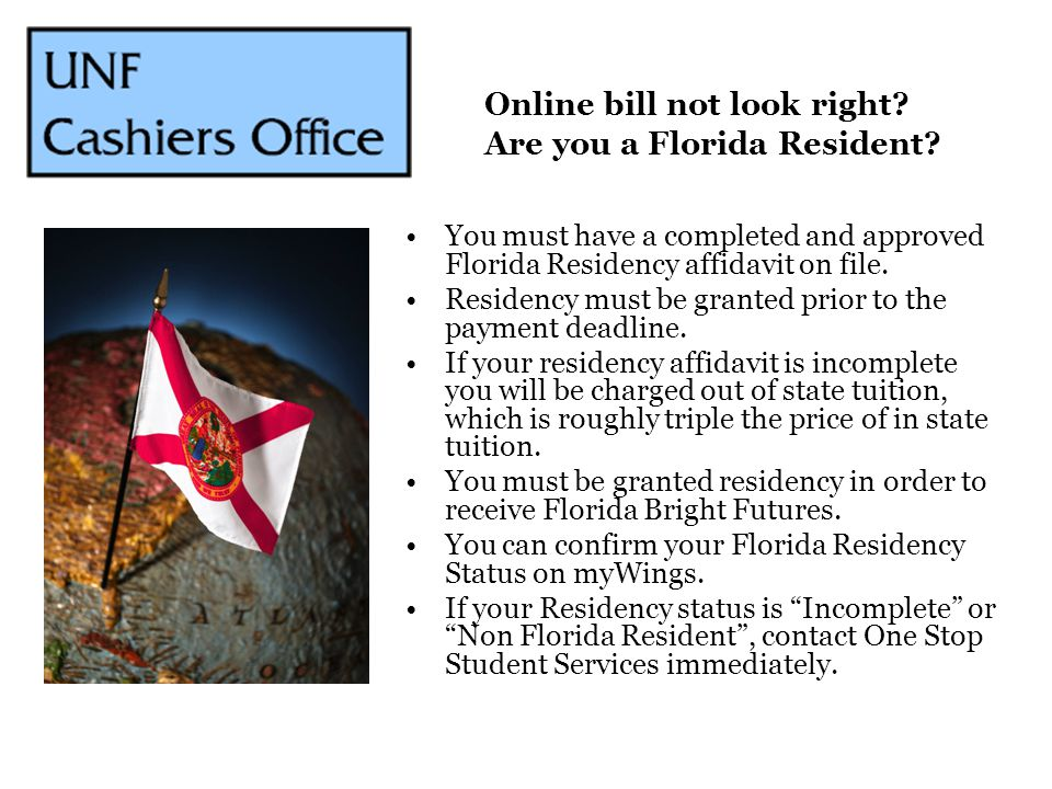You must have a completed and approved Florida Residency affidavit on file. Residency must be granted prior to the payment deadline. If your residency
