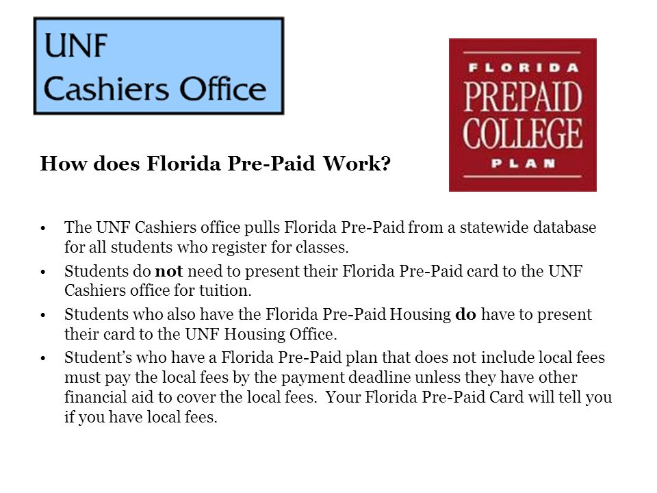 The UNF Cashiers office pulls Florida Pre-Paid from a statewide database for all students who register for classes. Students do not need to present th