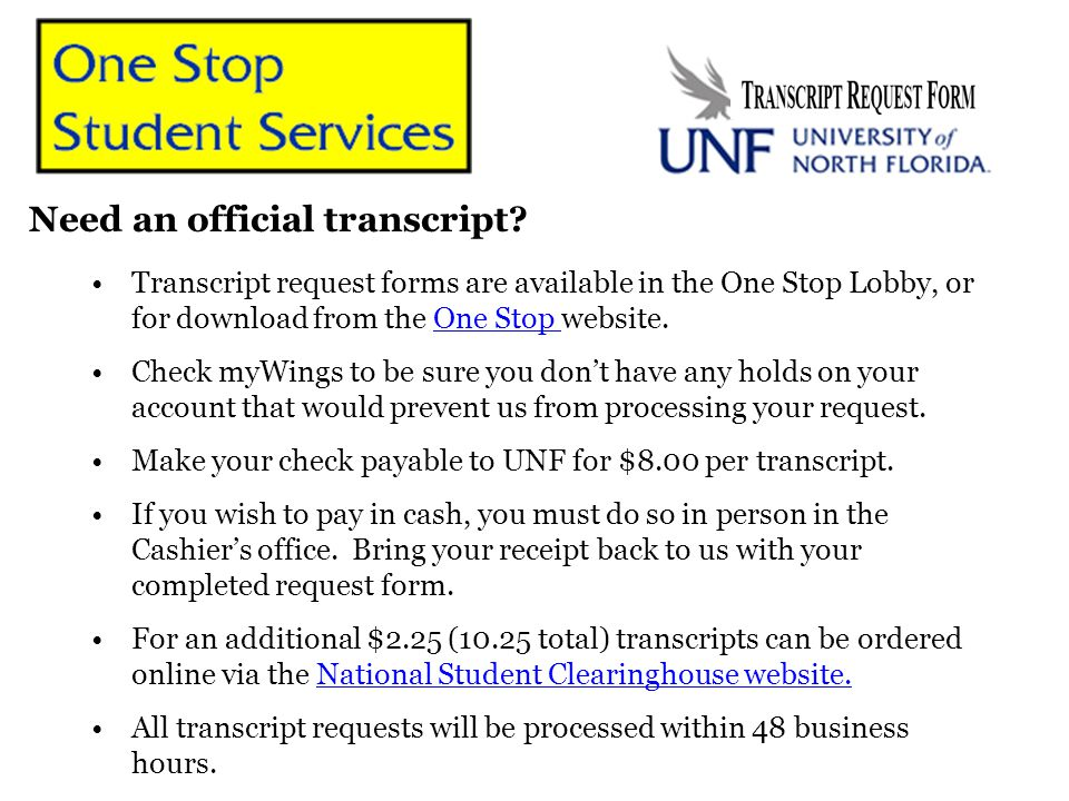 Need an official transcript? Transcript request forms are available in the One Stop Lobby, or for download from the One Stop website.One Stop Check my