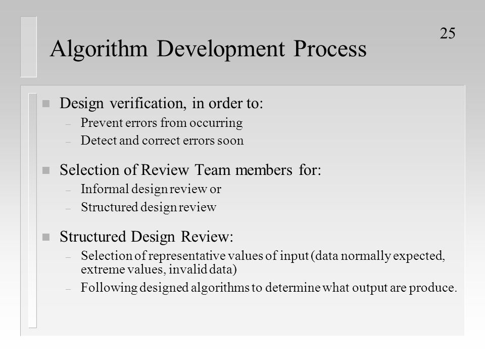25 Algorithm Development Process n Design verification, in order to: – Prevent errors from occurring – Detect and correct errors soon n Selection of R