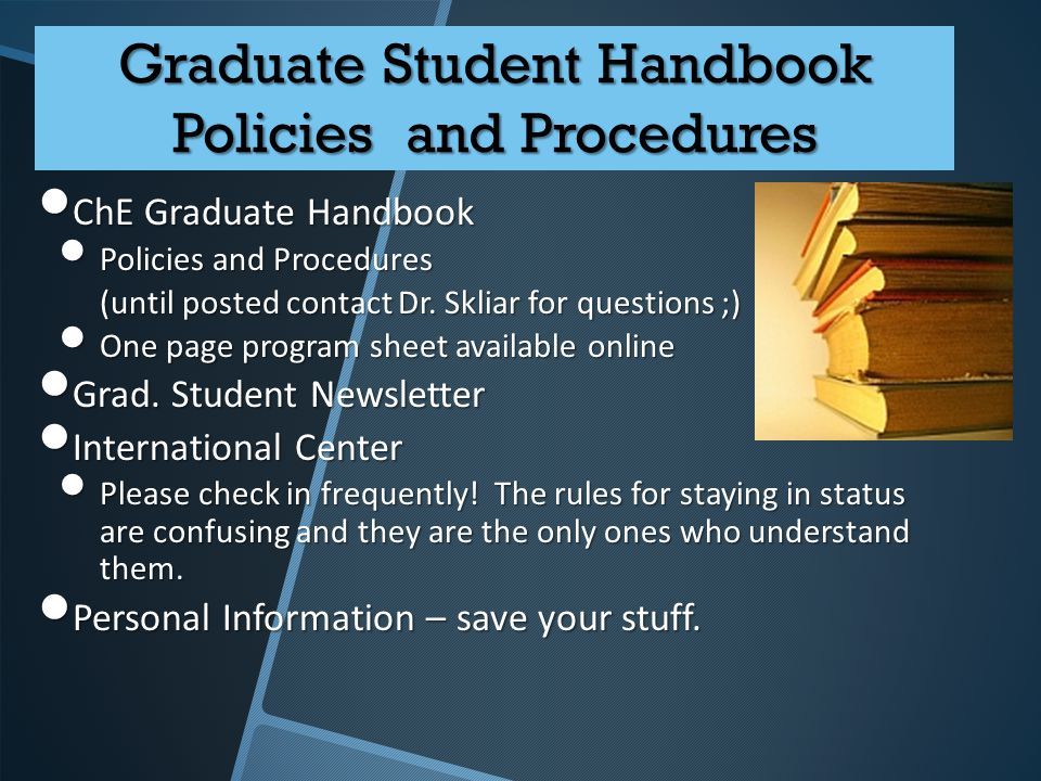 Graduate Student Handbook Policies and Procedures ChE Graduate Handbook ChE Graduate Handbook Policies and Procedures Policies and Procedures (until posted contact Dr.